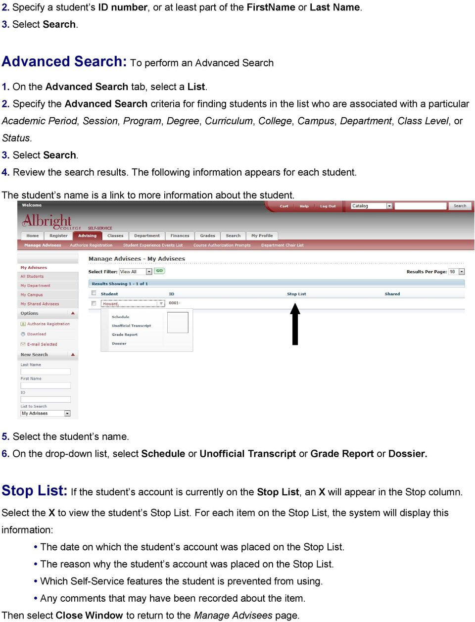 Level, or Status. 3. Select Search. 4. Review the search results. The following information appears for each student. The student s name is a link to more information about the student. 5.