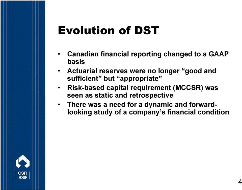 Risk-based capital requirement (MCCSR) was seen as static and retrospective