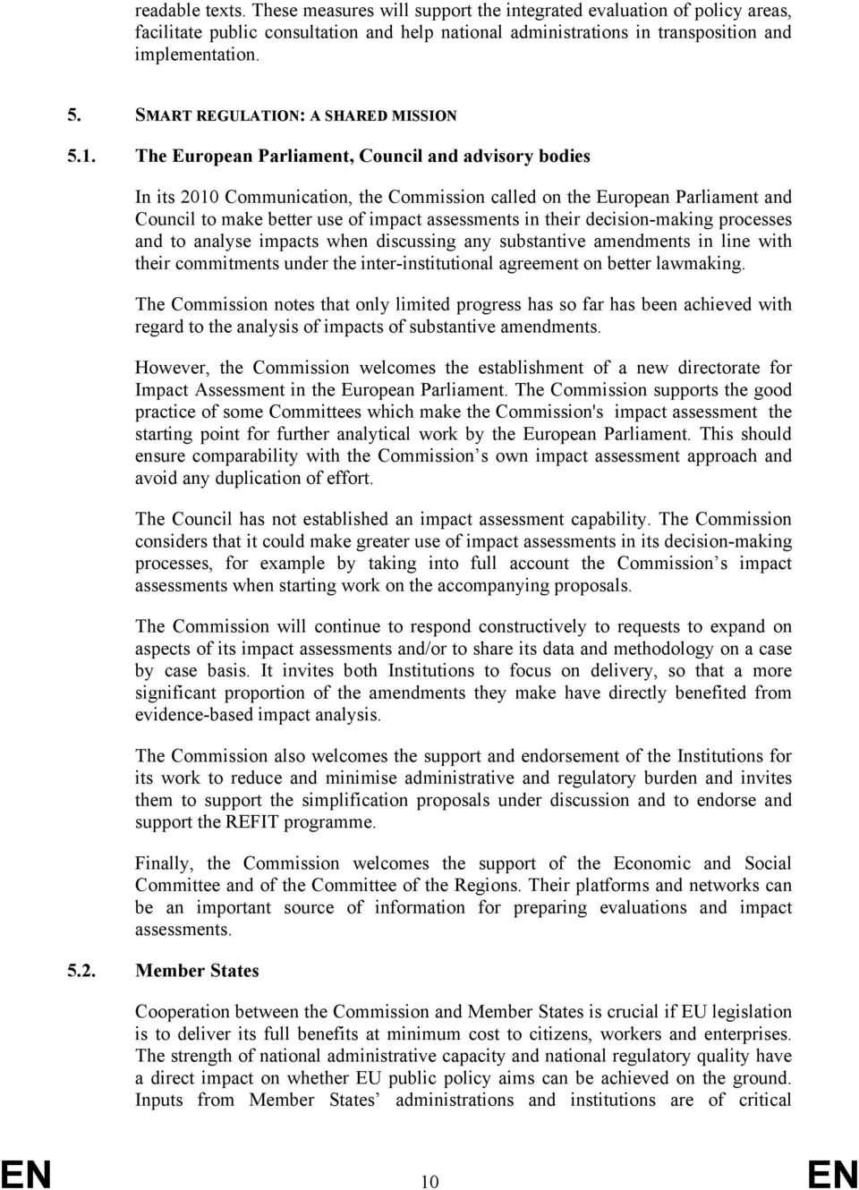 The European Parliament, Council and advisory bodies In its 2010 Communication, the Commission called on the European Parliament and Council to make better use of impact assessments in their