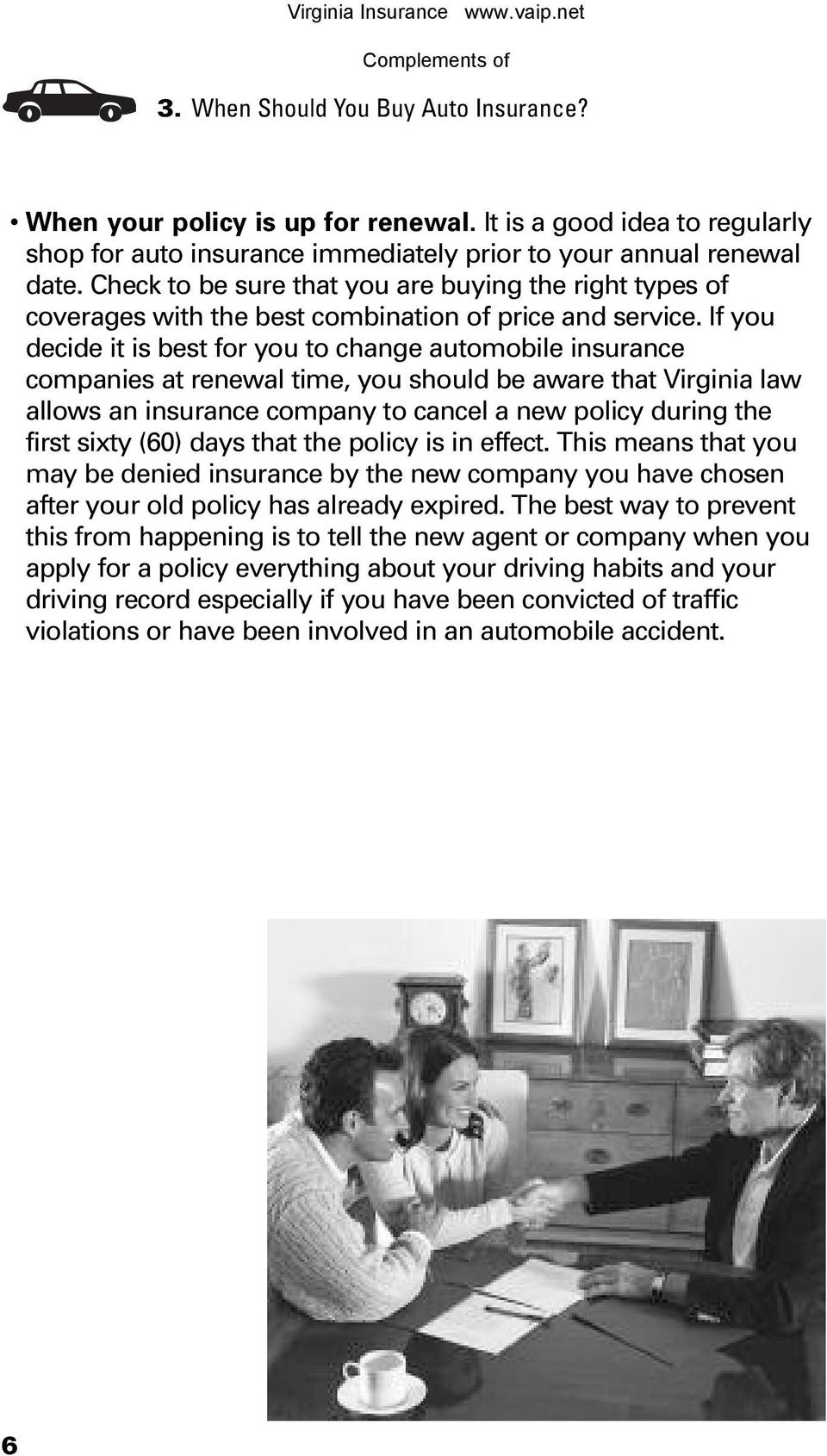 If you decide it is best for you to change automobile insurance companies at renewal time, you should be aware that Virginia law allows an insurance company to cancel a new policy during the first