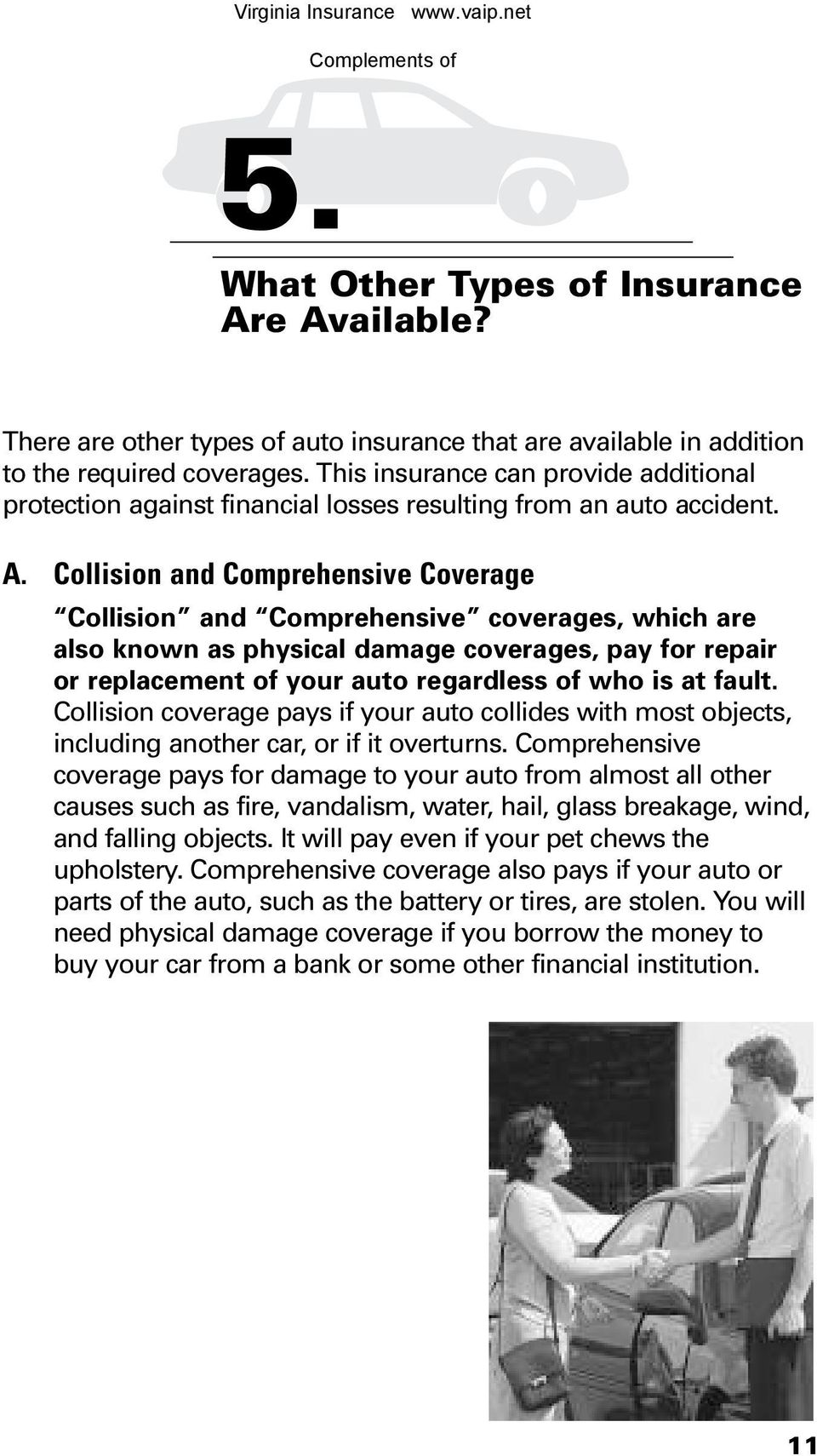 Collision and Comprehensive Coverage Collision and Comprehensive coverages, which are also known as physical damage coverages, pay for repair or replacement of your auto regardless of who is at fault.