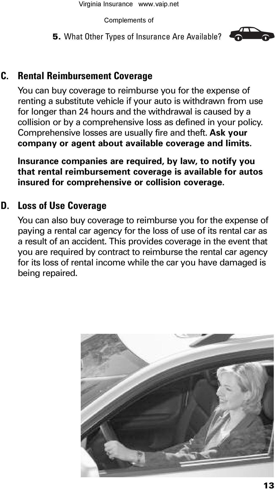 caused by a collision or by a comprehensive loss as defined in your policy. Comprehensive losses are usually fire and theft. Ask your company or agent about available coverage and limits.