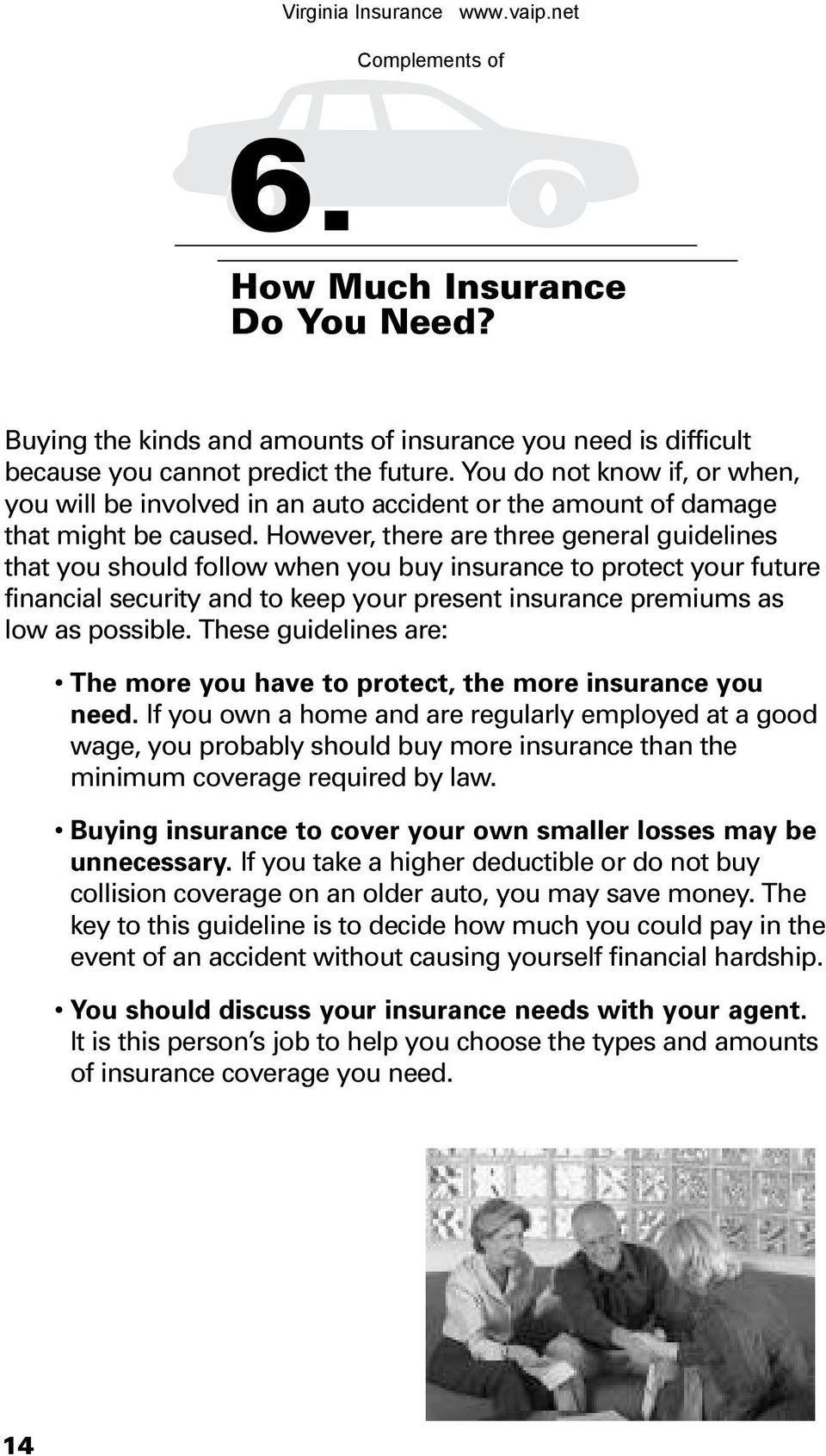 However, there are three general guidelines that you should follow when you buy insurance to protect your future financial security and to keep your present insurance premiums as low as possible.
