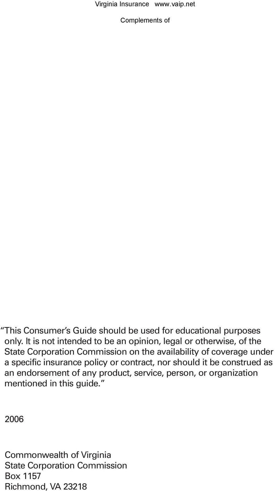 availability of coverage under a specific insurance policy or contract, nor should it be construed as an