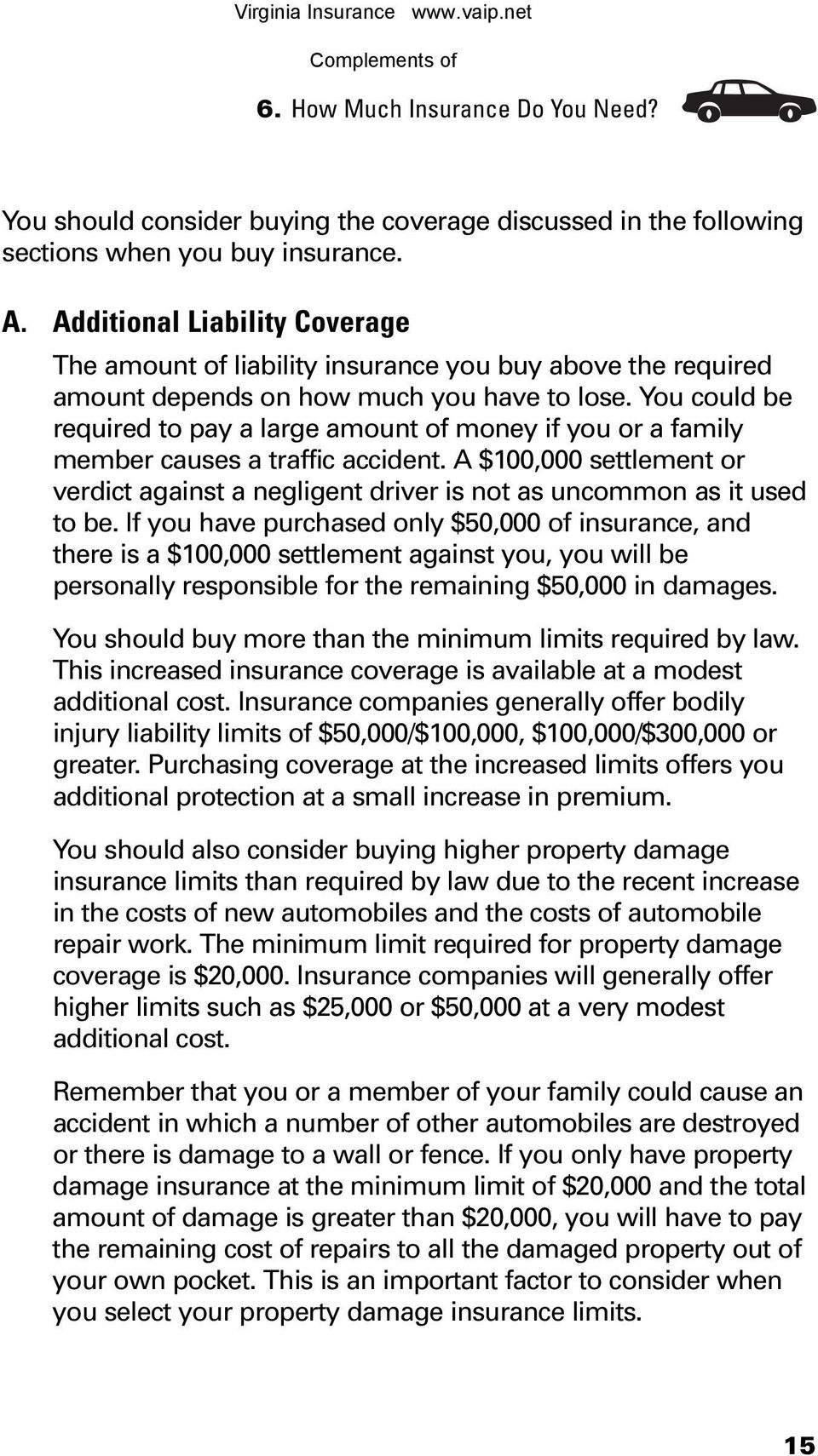 You could be required to pay a large amount of money if you or a family member causes a traffic accident.