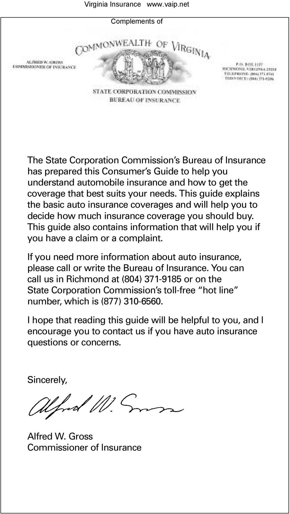 This guide also contains information that will help you if you have a claim or a complaint. If you need more information about auto insurance, please call or write the Bureau of Insurance.