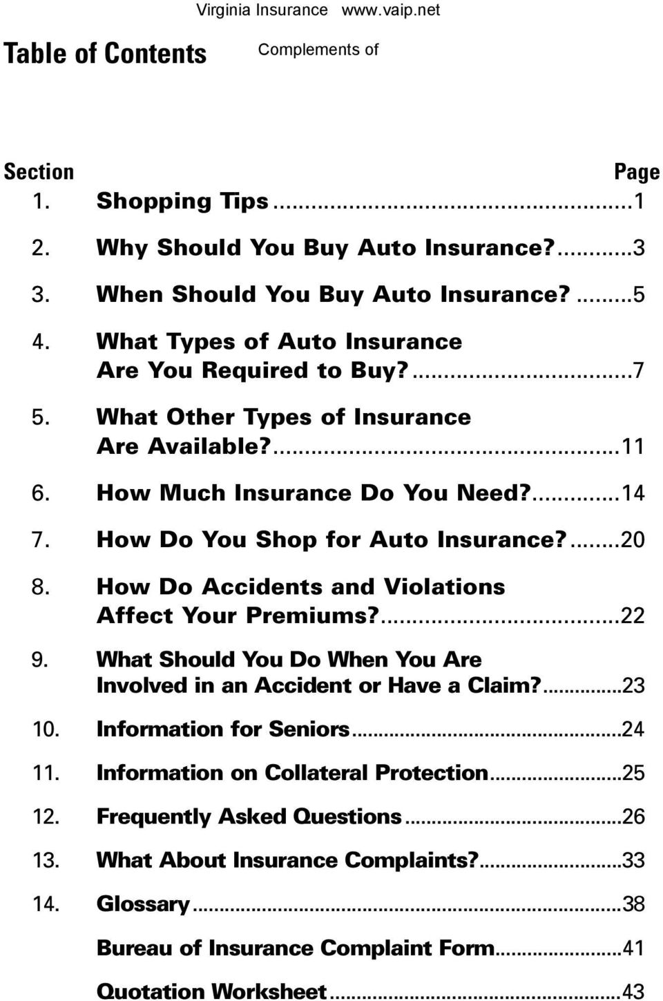 How Do You Shop for Auto Insurance?...20 8. How Do Accidents and Violations Affect Your Premiums?...22 9. What Should You Do When You Are Involved in an Accident or Have a Claim?...23 10.