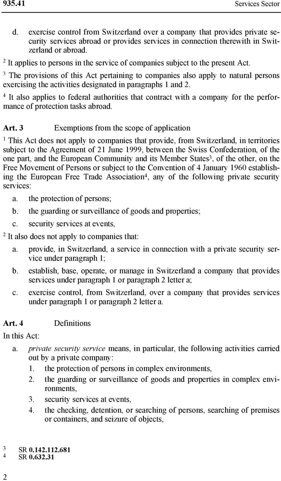 The provisions of this Act pertaining to companies also apply to natural persons exercising the activities designated in paragraphs and.