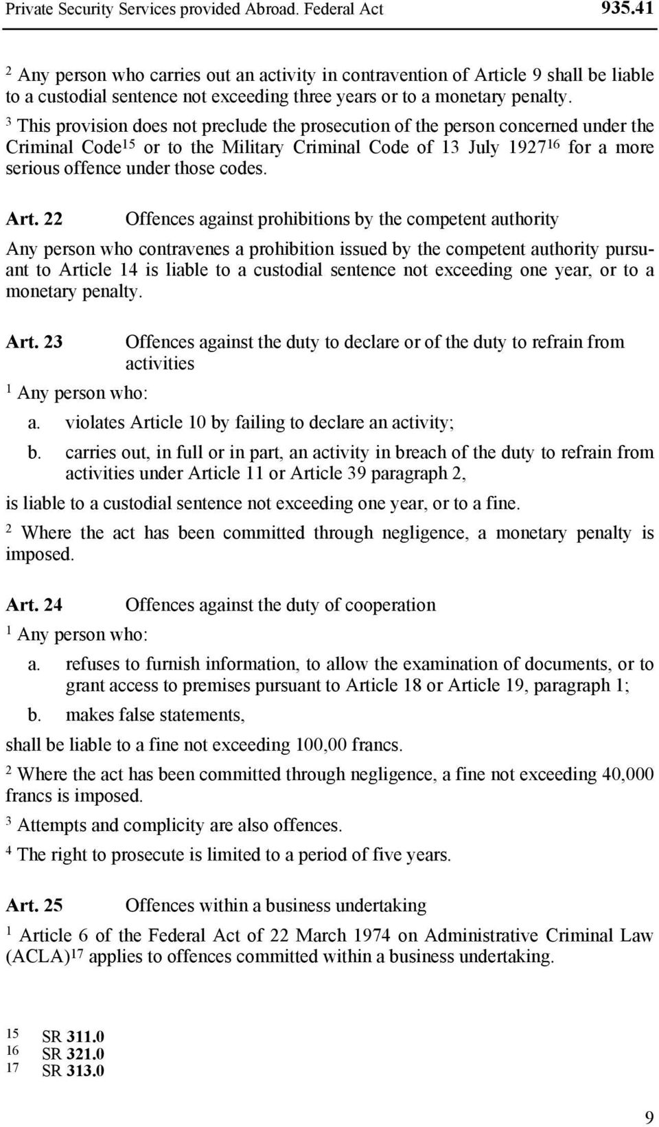 This provision does not preclude the prosecution of the person concerned under the Criminal Code 5 or to the Military Criminal Code of July 97 6 for a more serious offence under those codes. Art.