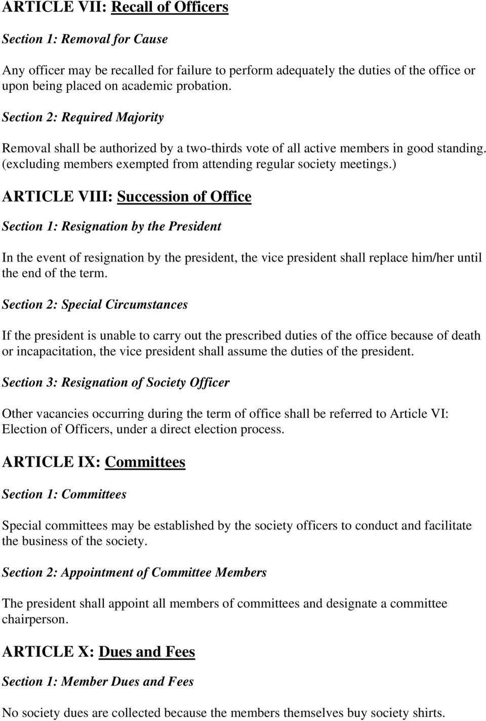 ) ARTICLE VIII: Succession of Office Section 1: Resignation by the President In the event of resignation by the president, the vice president shall replace him/her until the end of the term.