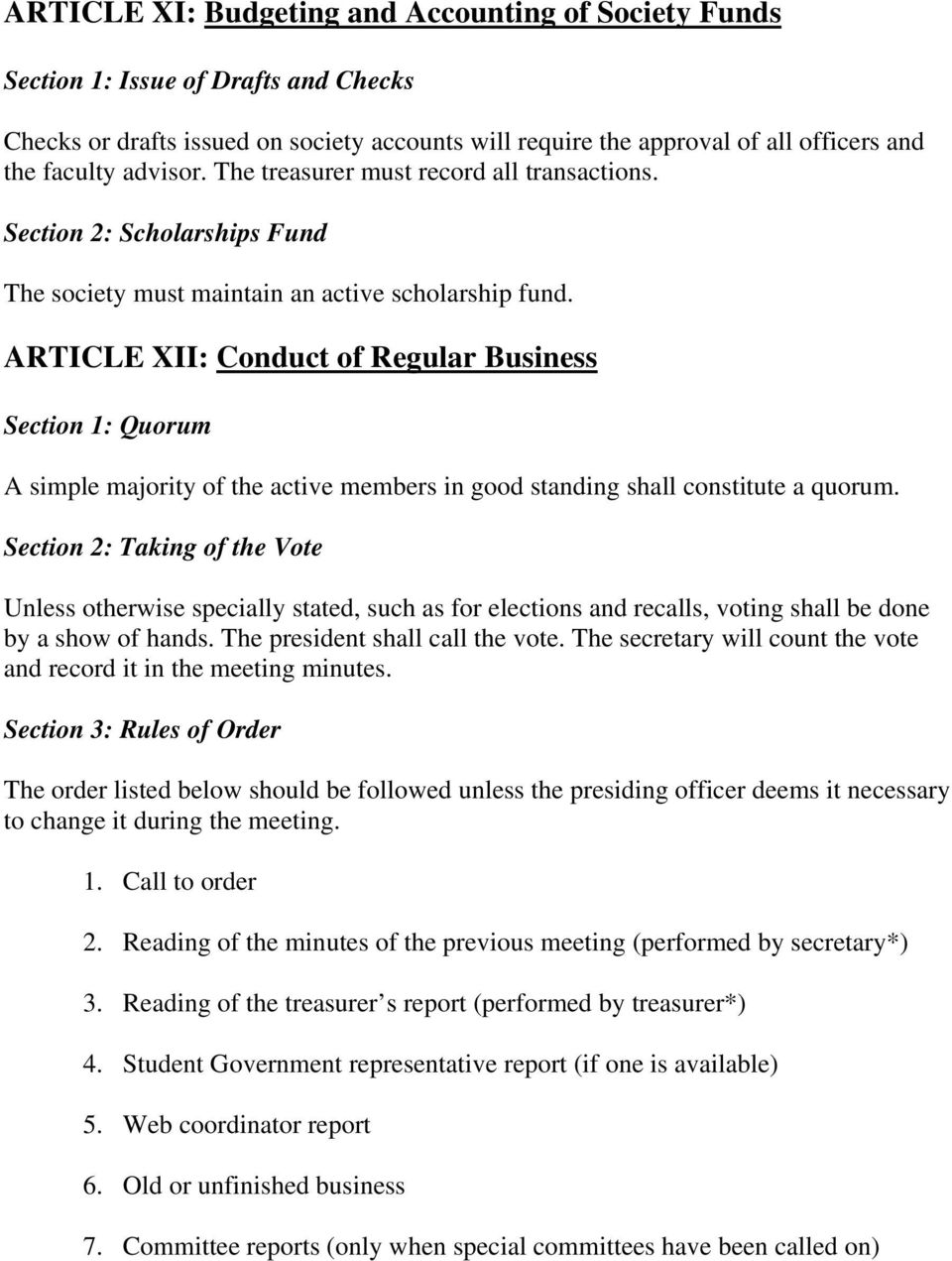ARTICLE XII: Conduct of Regular Business Section 1: Quorum A simple majority of the active members in good standing shall constitute a quorum.