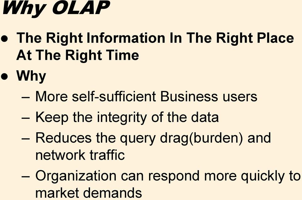 integrity of the data Reduces the query drag(burden) and