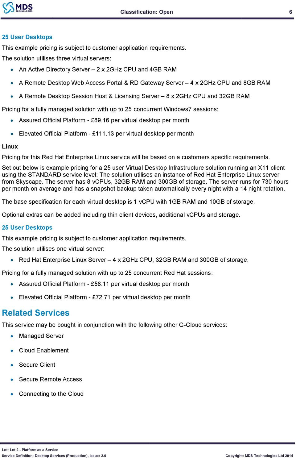 Session Host & Licensing Server 8 x 2GHz CPU and 32GB RAM Pricing for a fully managed solution with up to 25 concurrent Windows7 sessions: Linux Assured Official Platform - 89.