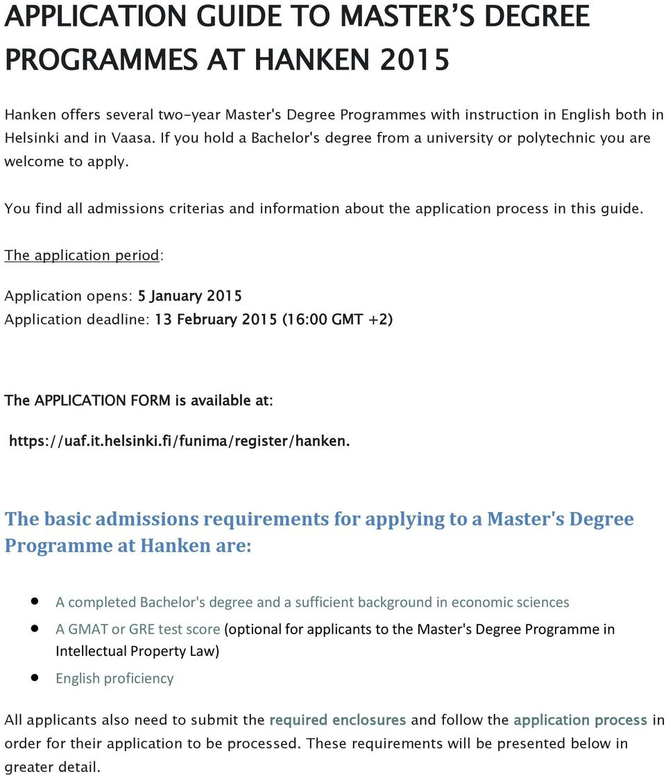The application period: Application opens: 5 January 2015 Application deadline: 13 February 2015 (16:00 GMT +2) The APPLICATION FORM is available at: https://uaf.it.helsinki.fi/funima/register/hanken.
