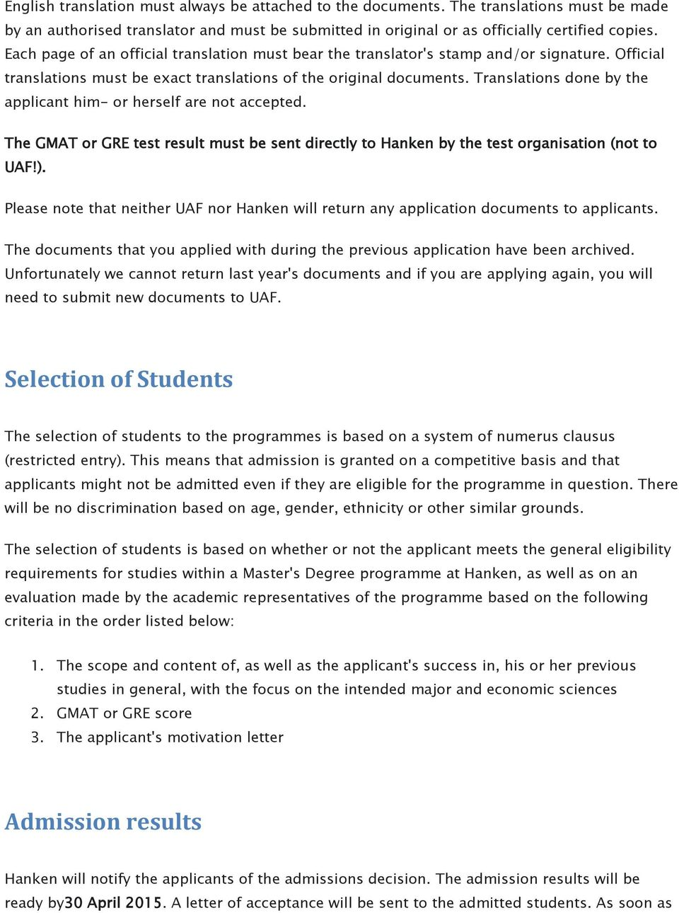 Translations done by the applicant him- or herself are not accepted. The GMAT or GRE test result must be sent directly to Hanken by the test organisation (not to UAF!).