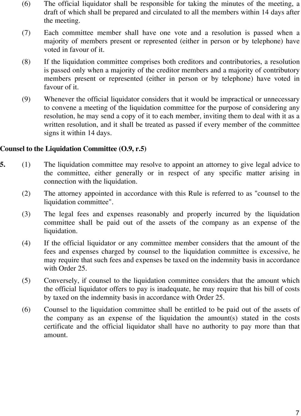 (8) If the liquidation committee comprises both creditors and contributories, a resolution is passed only when a majority of the creditor members and a majority of contributory members present or