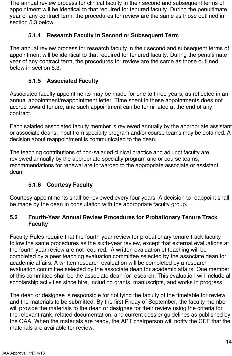 4 Research Faculty in Second or Subsequent Term The annual review process for research faculty in their second and subsequent terms of appointment will be identical to that required for tenured
