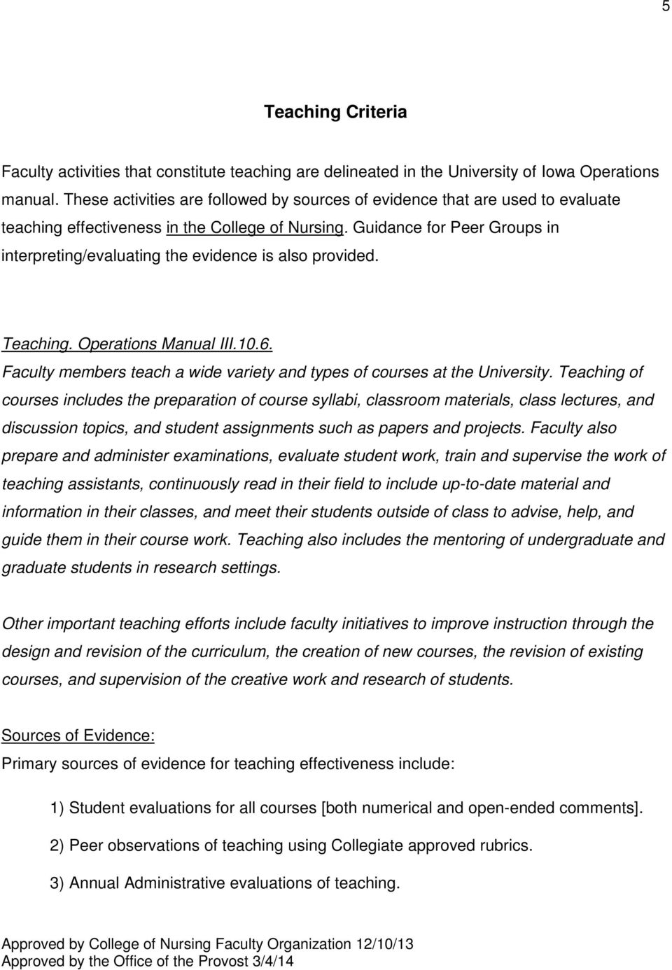 Guidance for Peer Groups in interpreting/evaluating the evidence is also provided. Teaching. Operations Manual III.10.6. Faculty members teach a wide variety and types of courses at the University.