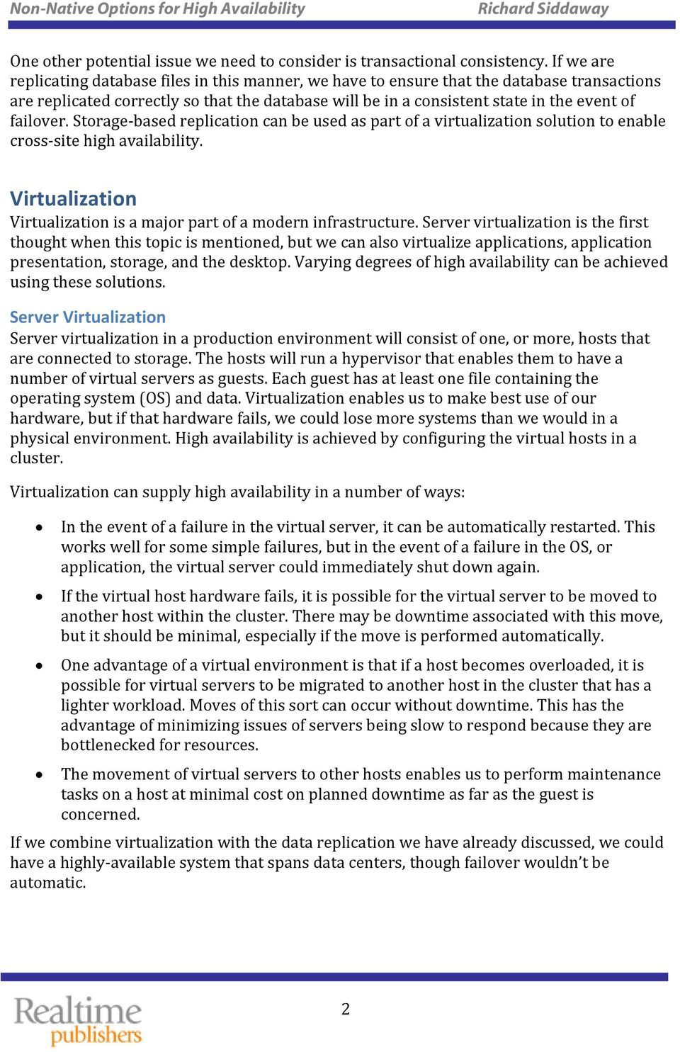 failover. Storage-based replication can be used as part of a virtualization solution to enable cross-site high availability. Virtualization Virtualization is a major part of a modern infrastructure.