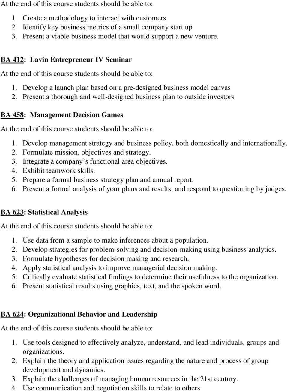 Present a thorough and well-designed business plan to outside investors BA 458: Management Decision Games 1. Develop management strategy and business policy, both domestically and internationally. 2.