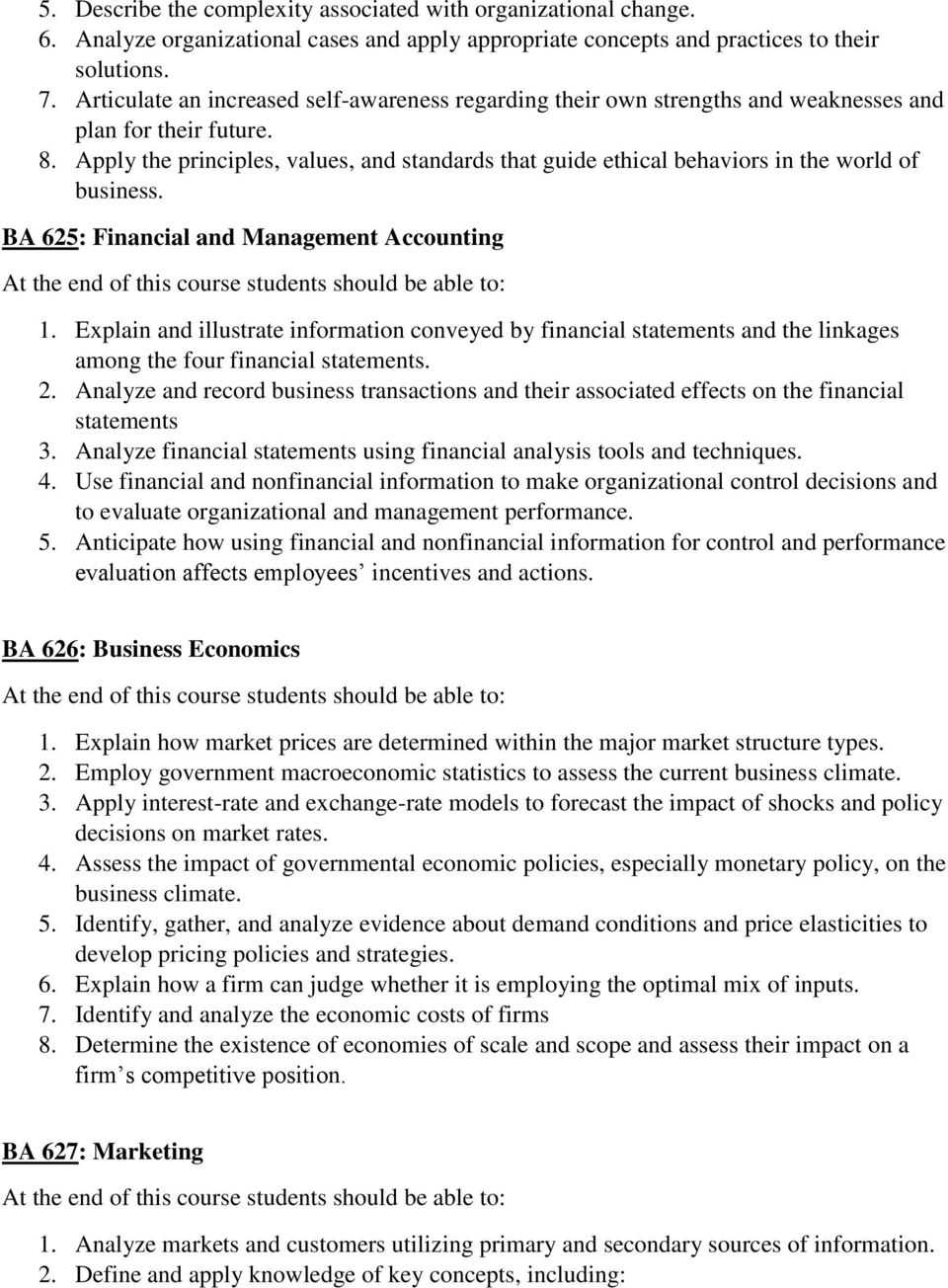 Apply the principles, values, and standards that guide ethical behaviors in the world of business. BA 625: Financial and Management Accounting 1.