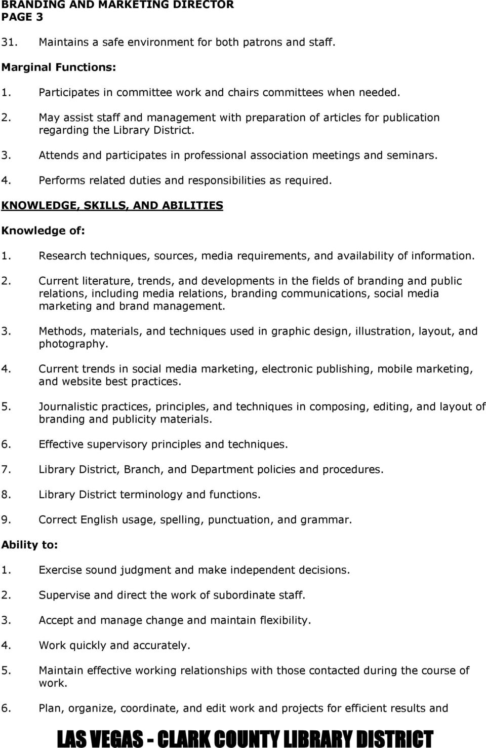 Performs related duties and responsibilities as required. KNOWLEDGE, SKILLS, AND ABILITIES Knowledge of: 1. Research techniques, sources, media requirements, and availability of information. 2.