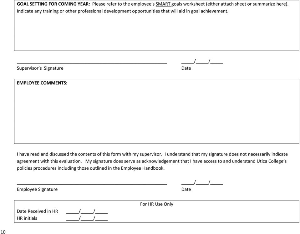 / / Supervisor s Signature Date EMPLOYEE COMMENTS: I have read and discussed the contents of this form with my supervisor.