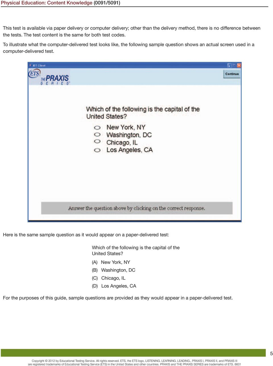 To illustrate what the computer-delivered test looks like, the following sample  question shows