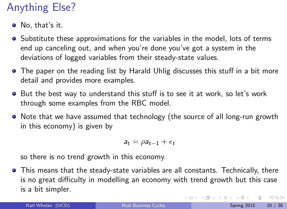 steady-state values. The paper on the reading list by Harald Uhlig discusses this stuff in a bit more detail and provides more examples.