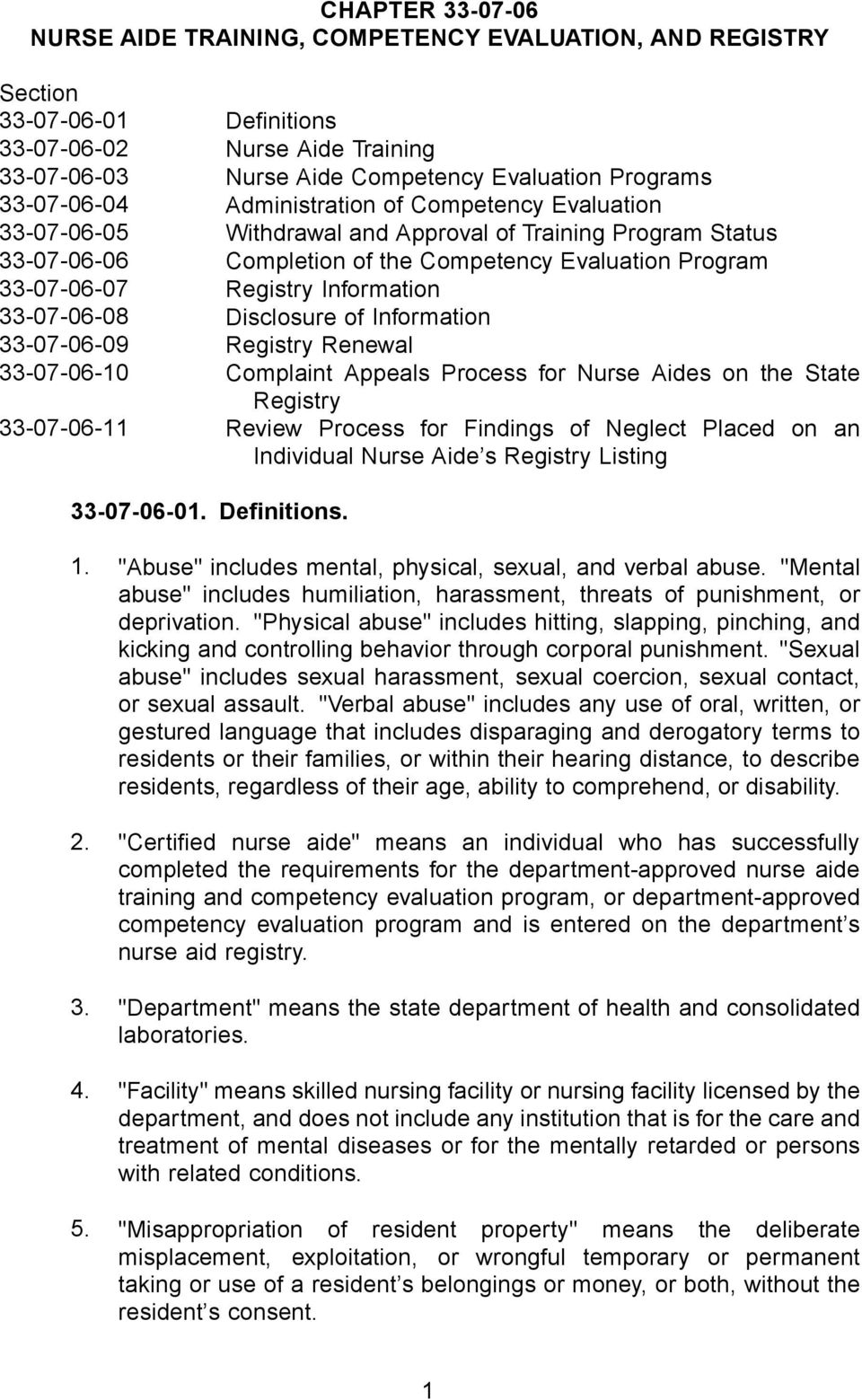 Information 33-07-06-08 Disclosure of Information 33-07-06-09 Registry Renewal 33-07-06-10 Complaint Appeals Process for Nurse Aides on the State Registry 33-07-06-11 Review Process for Findings of