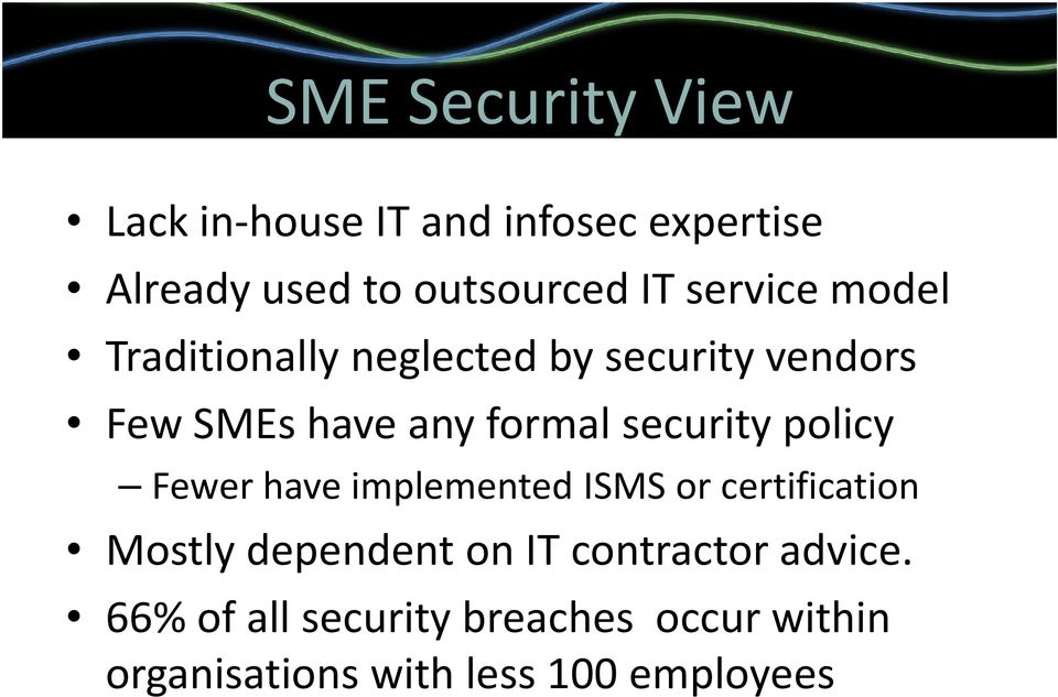 security policy Fewer have implemented ISMS or certification Mostly dependent on IT