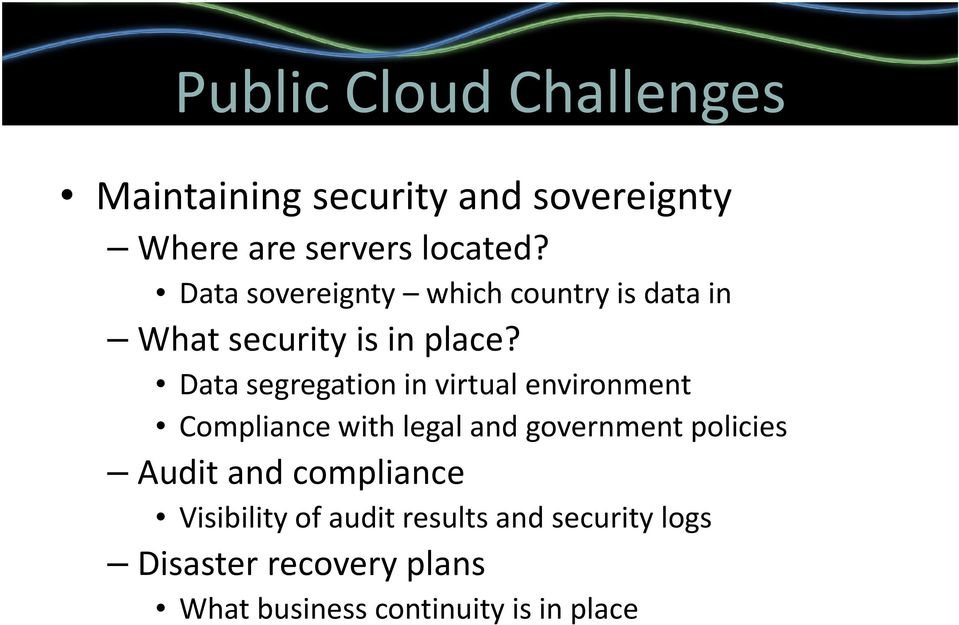 Data segregation in virtual environment Compliance with legal and government policies Audit