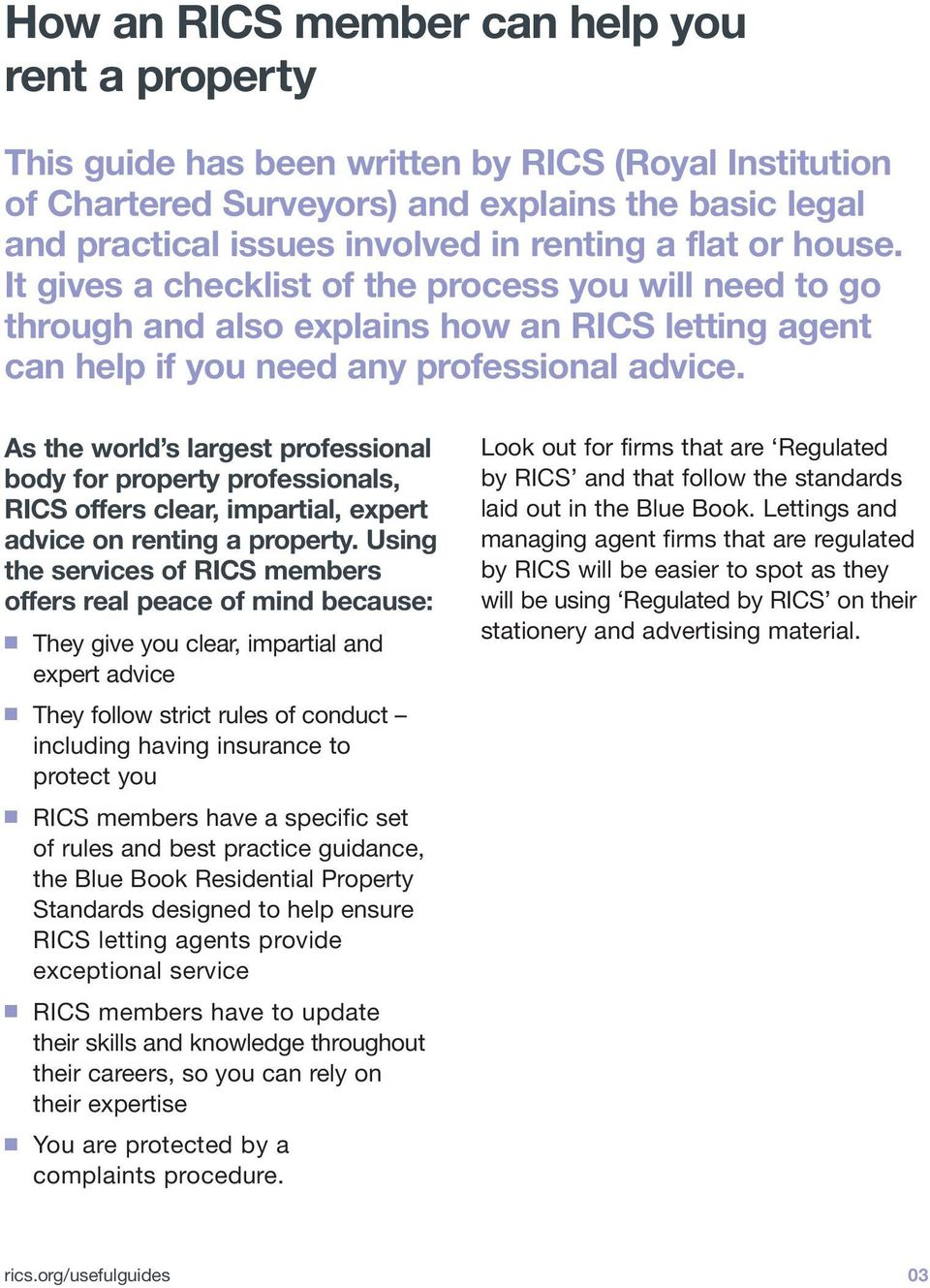 As the world s largest professional body for property professionals, RICS offers clear, impartial, expert advice on renting a property.
