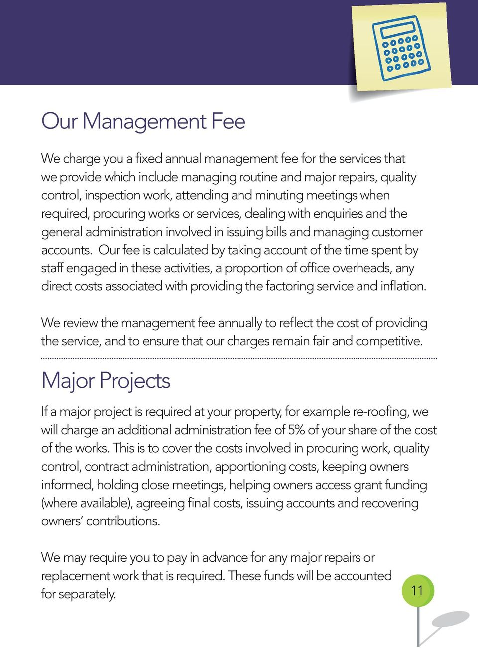 Our fee is calculated by taking account of the time spent by staff engaged in these activities, a proportion of office overheads, any direct costs associated with providing the factoring service and