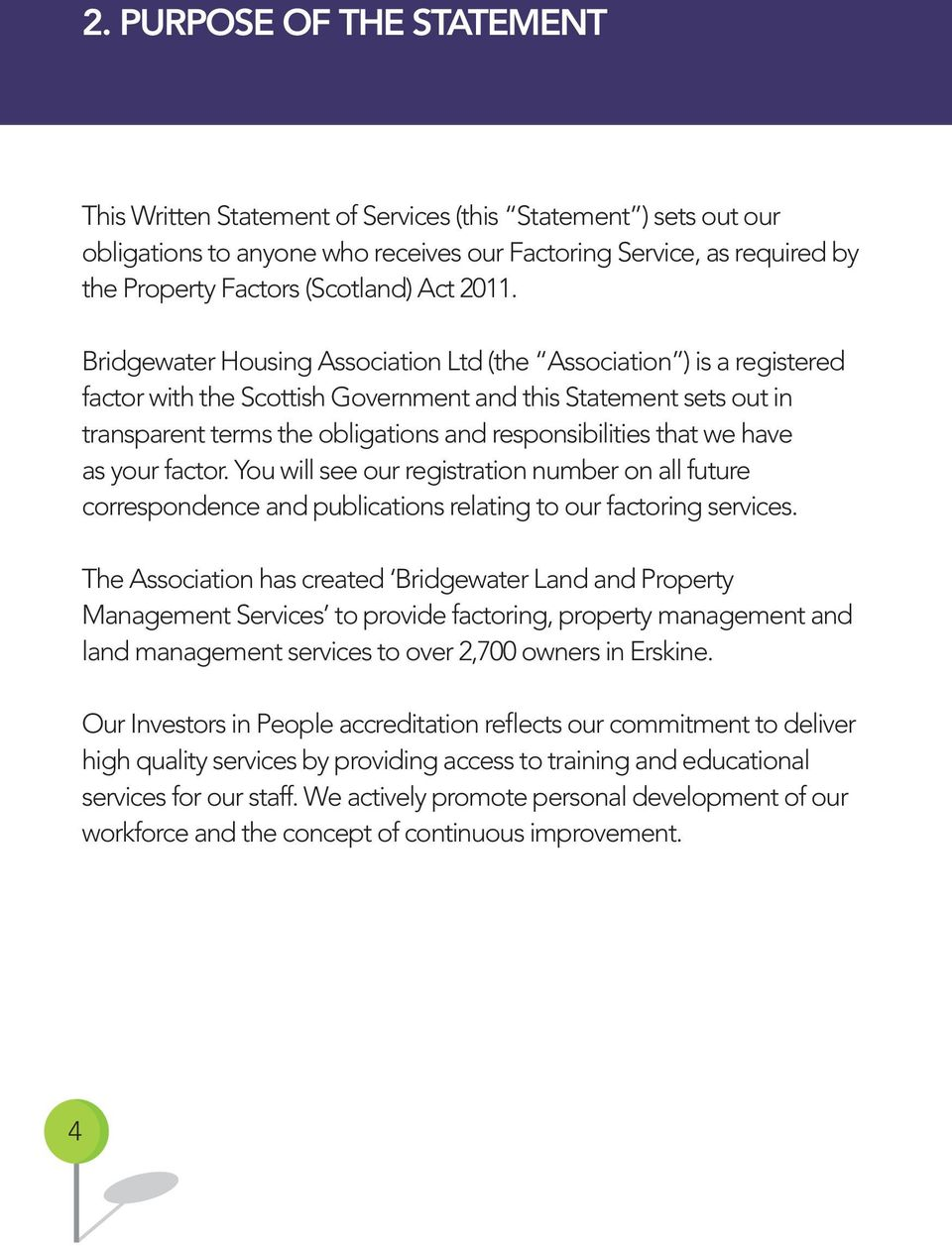 Bridgewater Housing Association Ltd (the Association ) is a registered factor with the Scottish Government and this Statement sets out in transparent terms the obligations and responsibilities that
