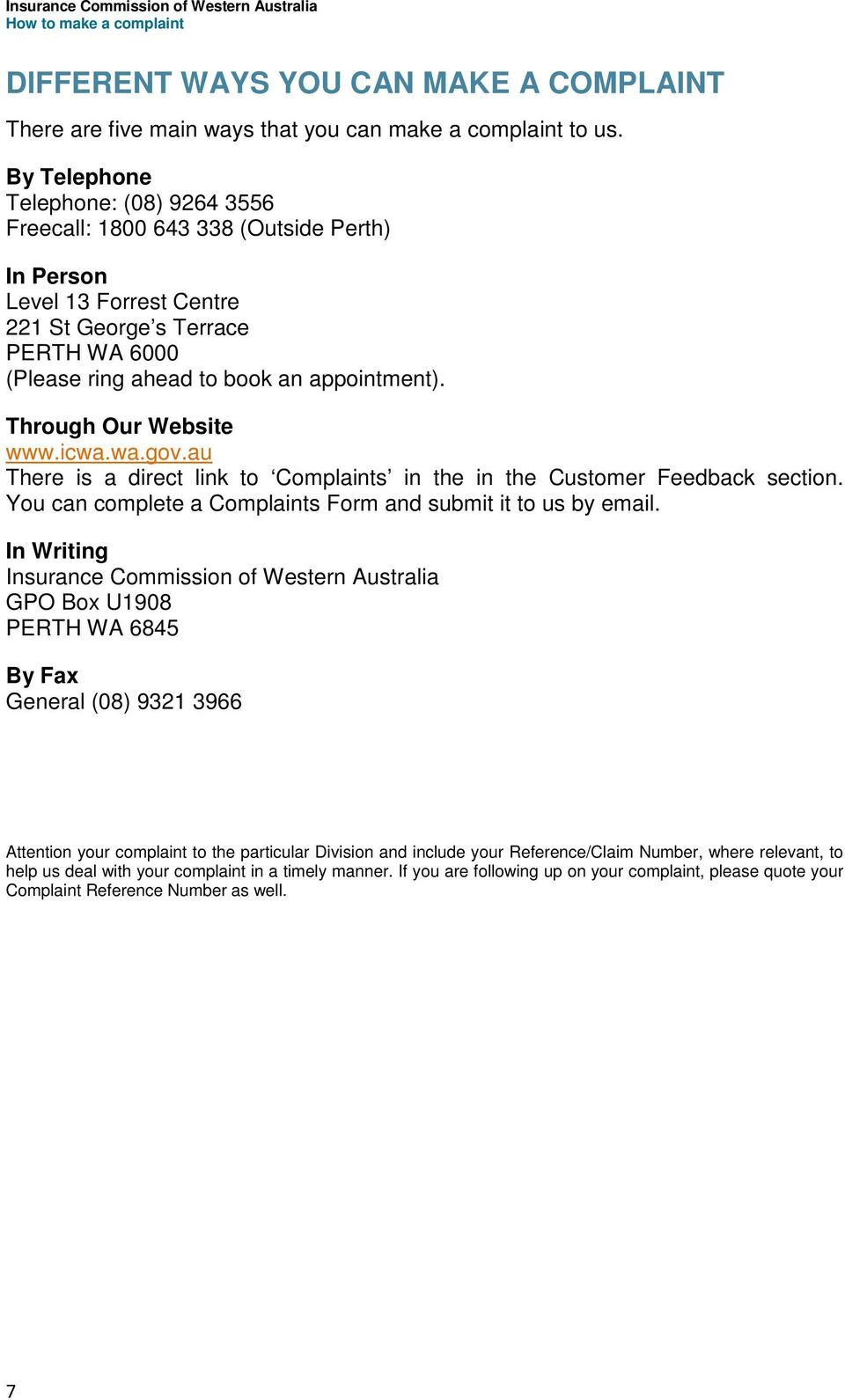 Through Our Website www.icwa.wa.gov.au There is a direct link to Complaints in the in the Customer Feedback section. You can complete a Complaints Form and submit it to us by email.