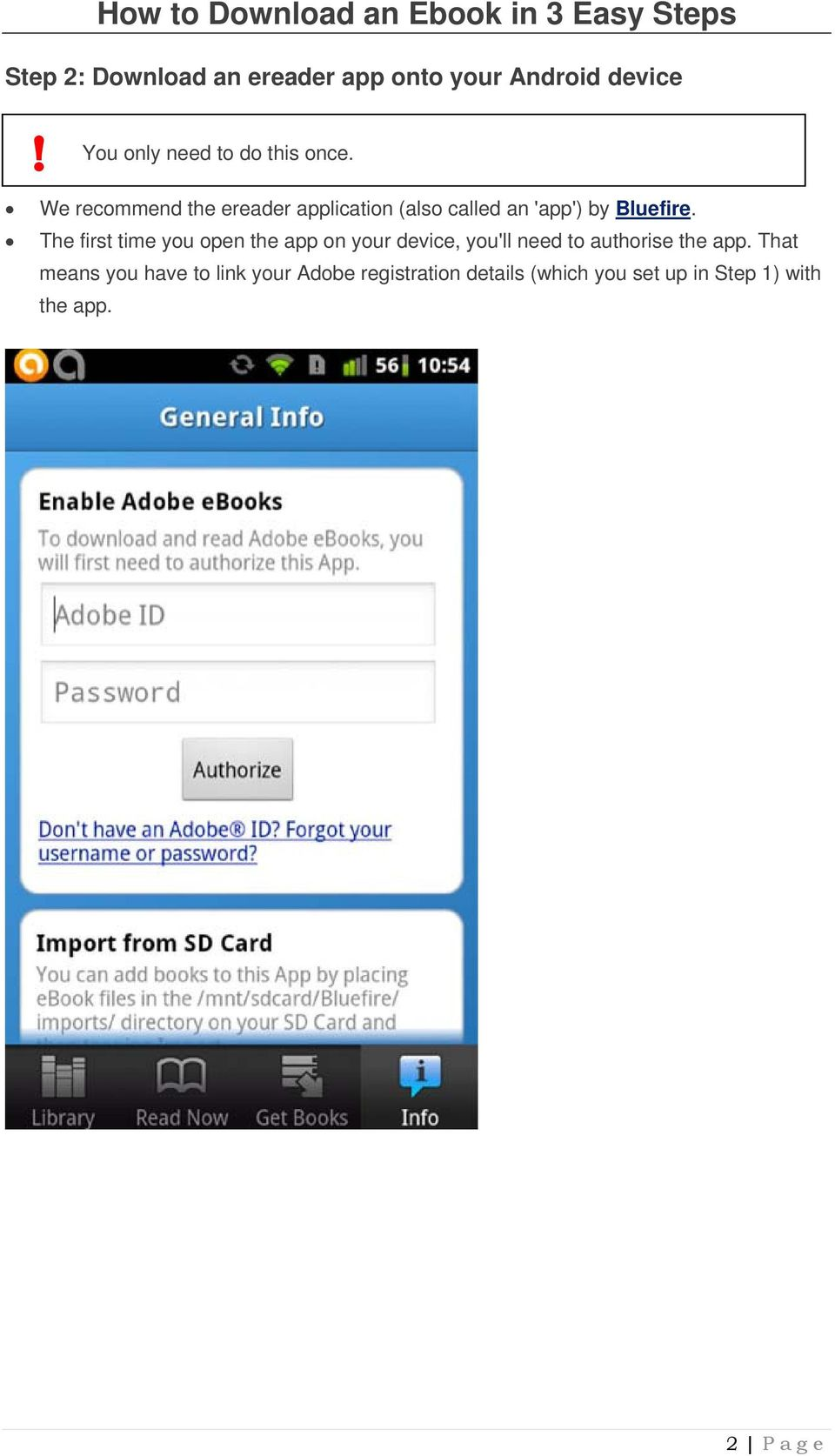 The first time you open the app on your device, you'll need to authorise the app.