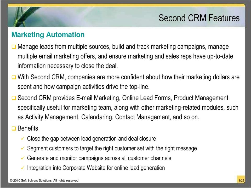 Second CRM provides E-mail Marketing, Online Lead Forms, Product Management specifically useful for marketing team, along with other marketing-related modules, such as Activity Management,