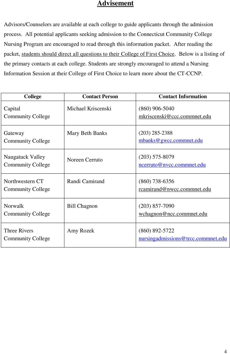 After reading the packet, students should direct all questions to their College of First Choice. Below is a listing of the primary contacts at each college.