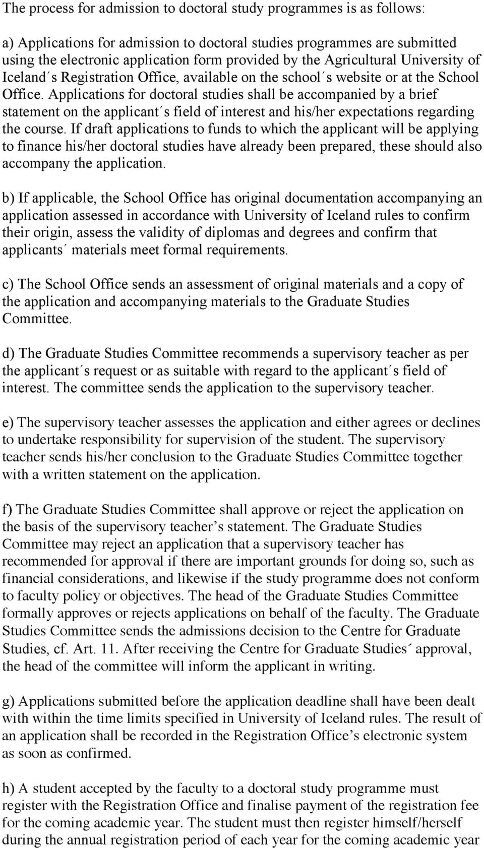 Applications for doctoral studies shall be accompanied by a brief statement on the applicant s field of interest and his/her expectations regarding the course.