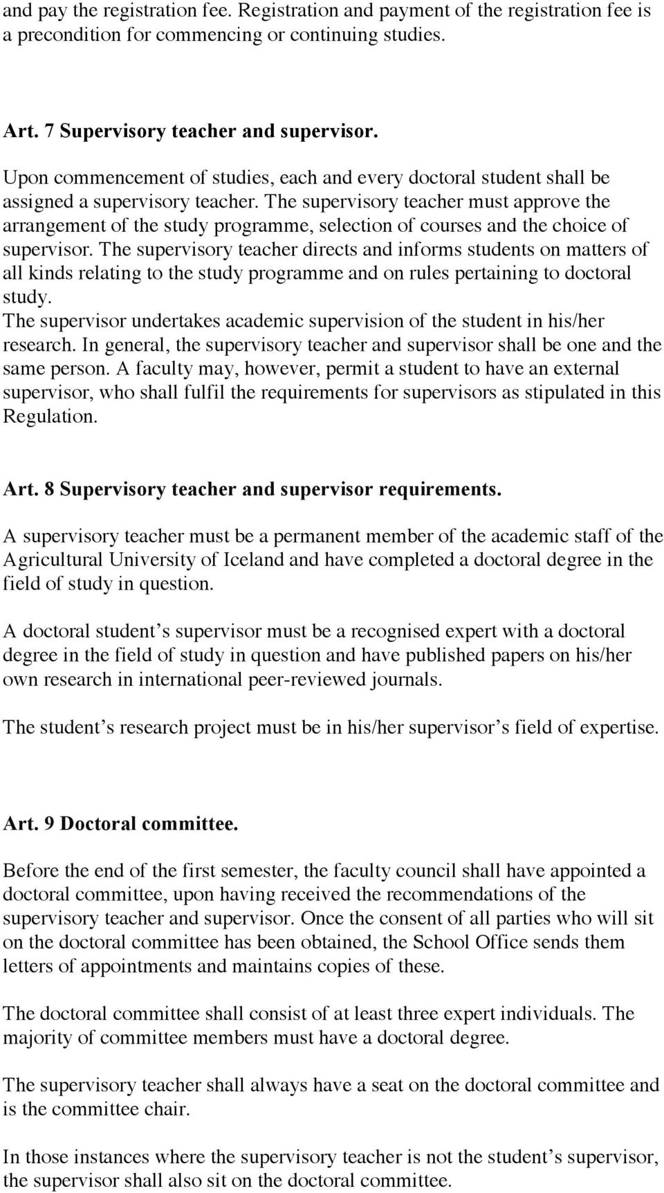 The supervisory teacher must approve the arrangement of the study programme, selection of courses and the choice of supervisor.