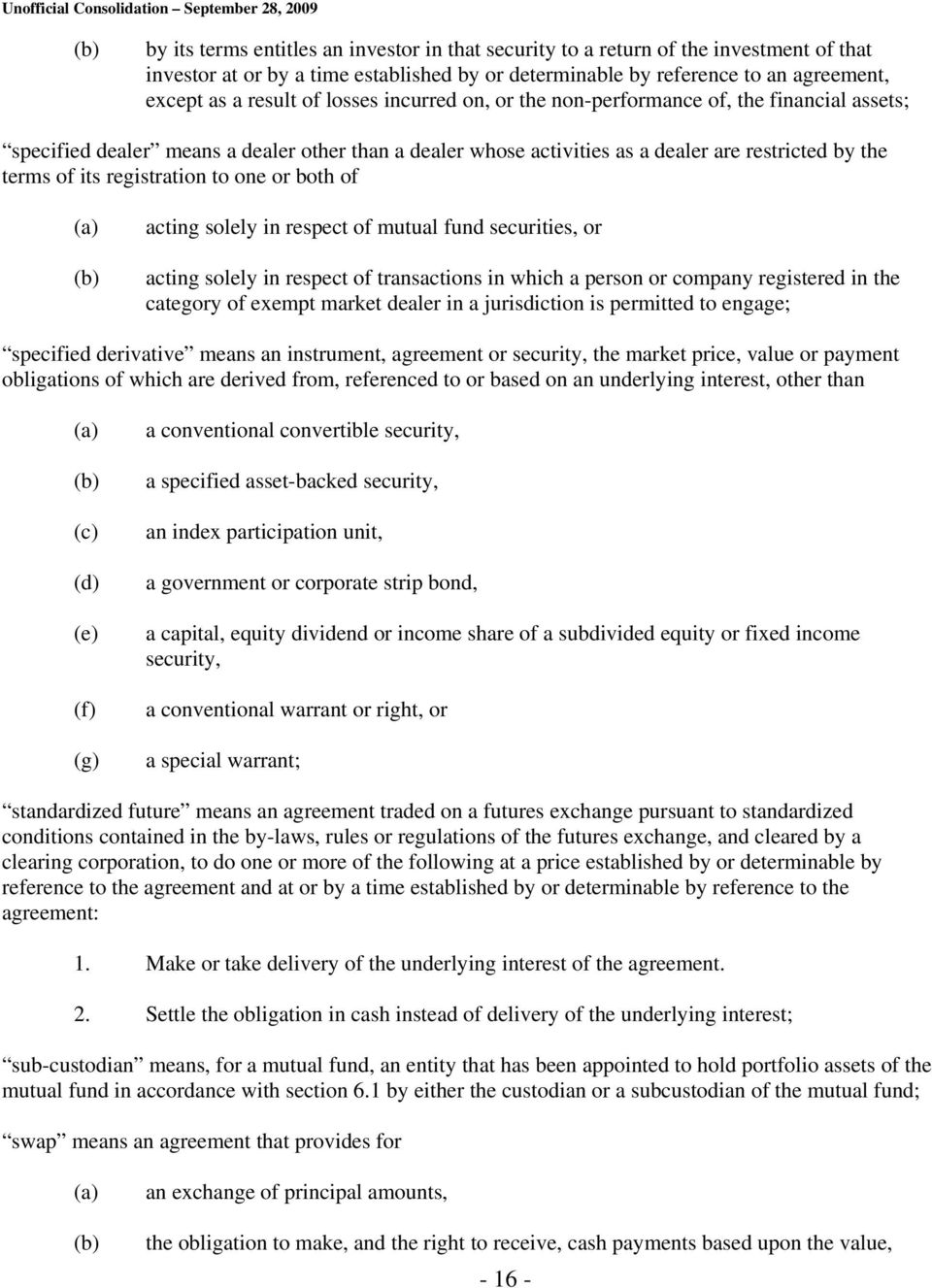 to one or both of acting solely in respect of mutual fund securities, or acting solely in respect of transactions in which a person or company registered in the category of exempt market dealer in a