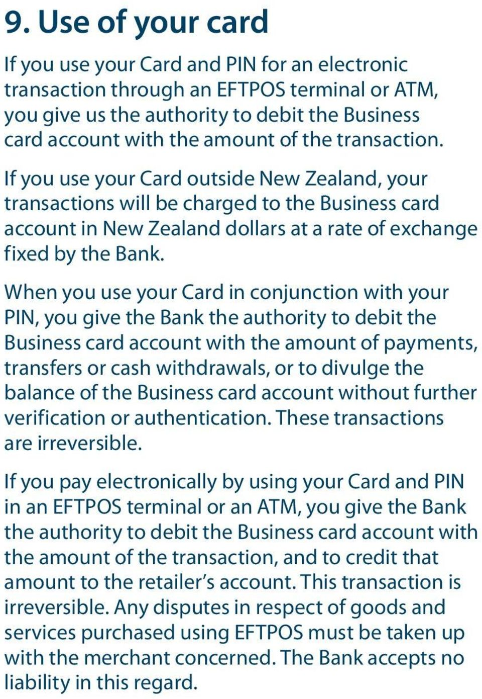 When you use your Card in conjunction with your PIN, you give the Bank the authority to debit the Business card account with the amount of payments, transfers or cash withdrawals, or to divulge the