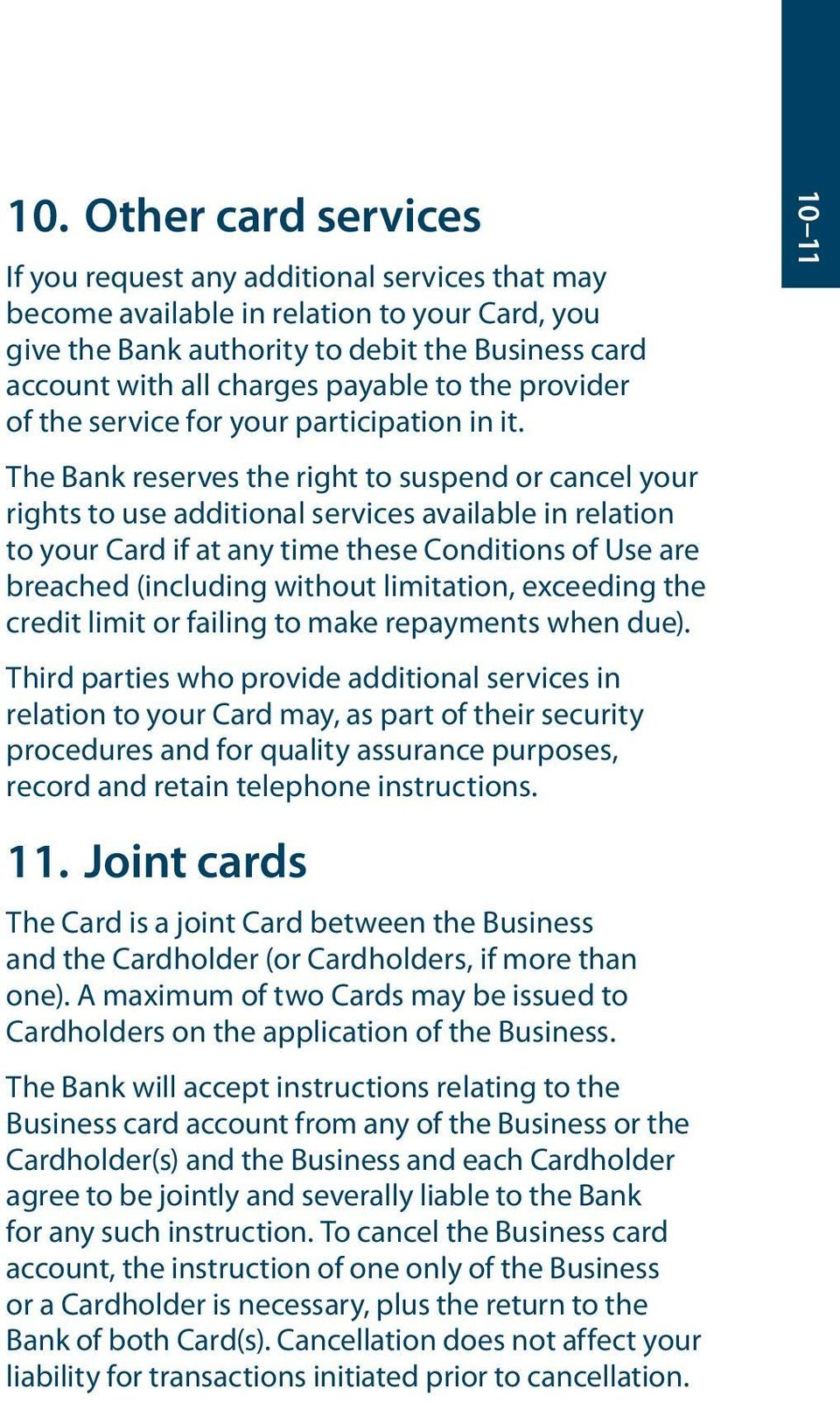 The Bank reserves the right to suspend or cancel your rights to use additional services available in relation to your Card if at any time these Conditions of Use are breached (including without