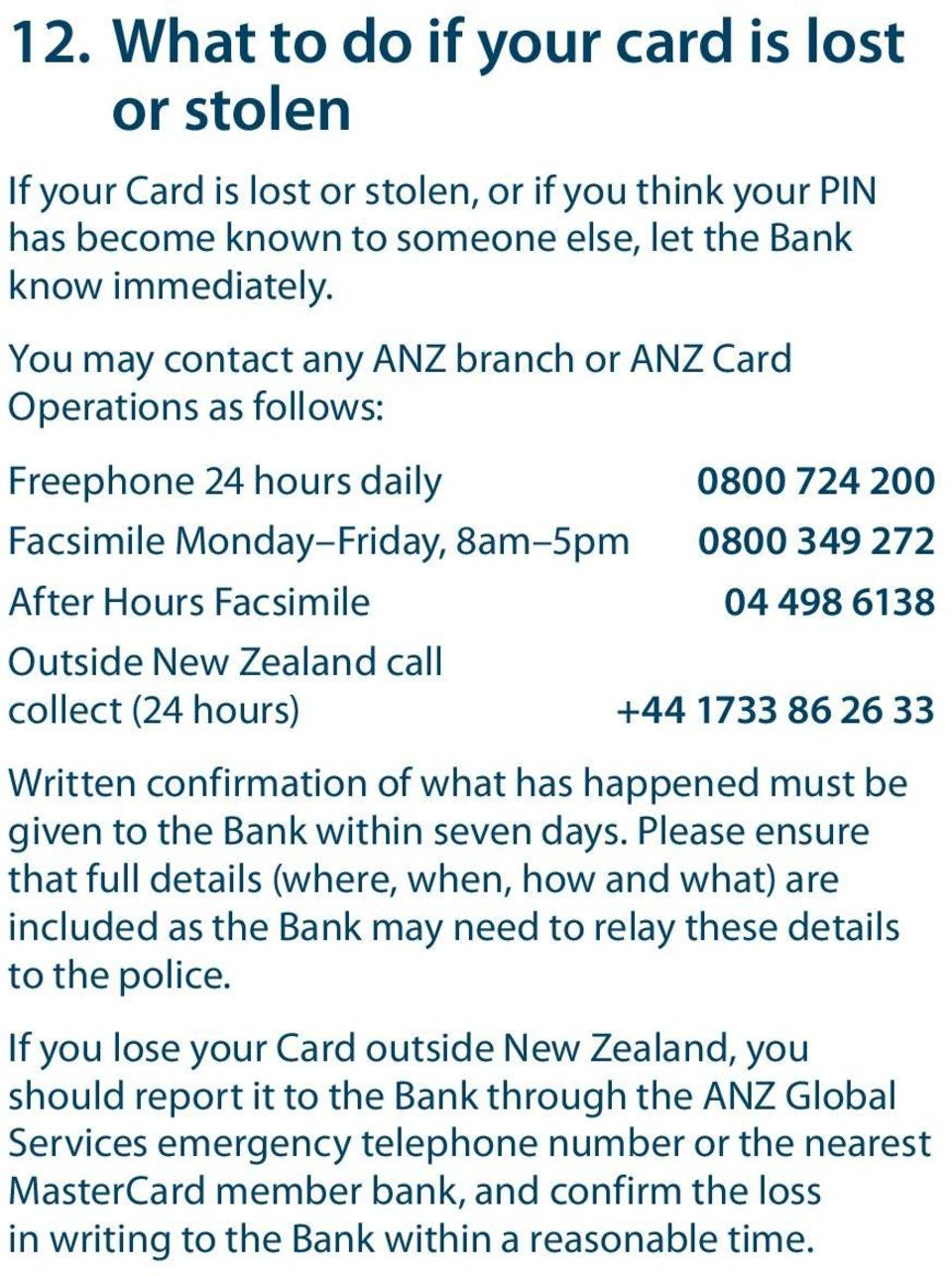Zealand call collect (24 hours) +44 1733 86 26 33 Written confirmation of what has happened must be given to the Bank within seven days.