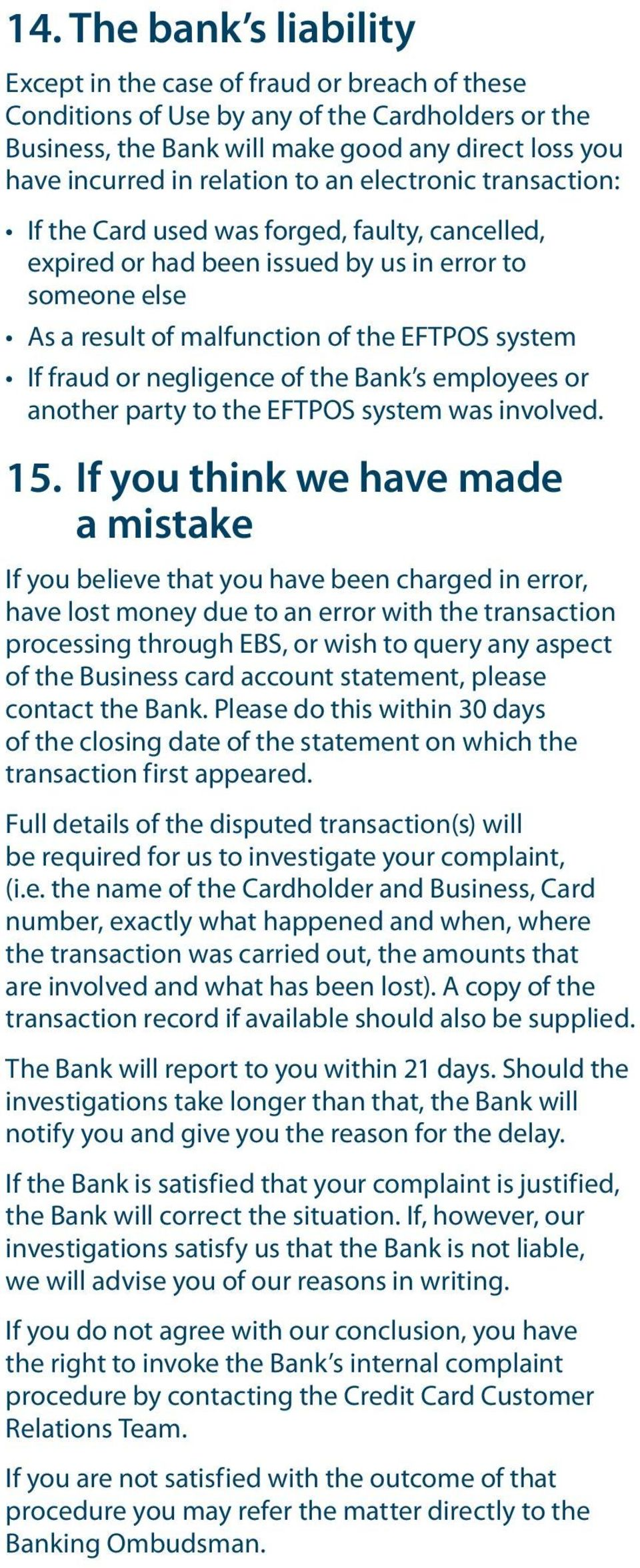fraud or negligence of the Bank s employees or another party to the EFTPOS system was involved. 15.