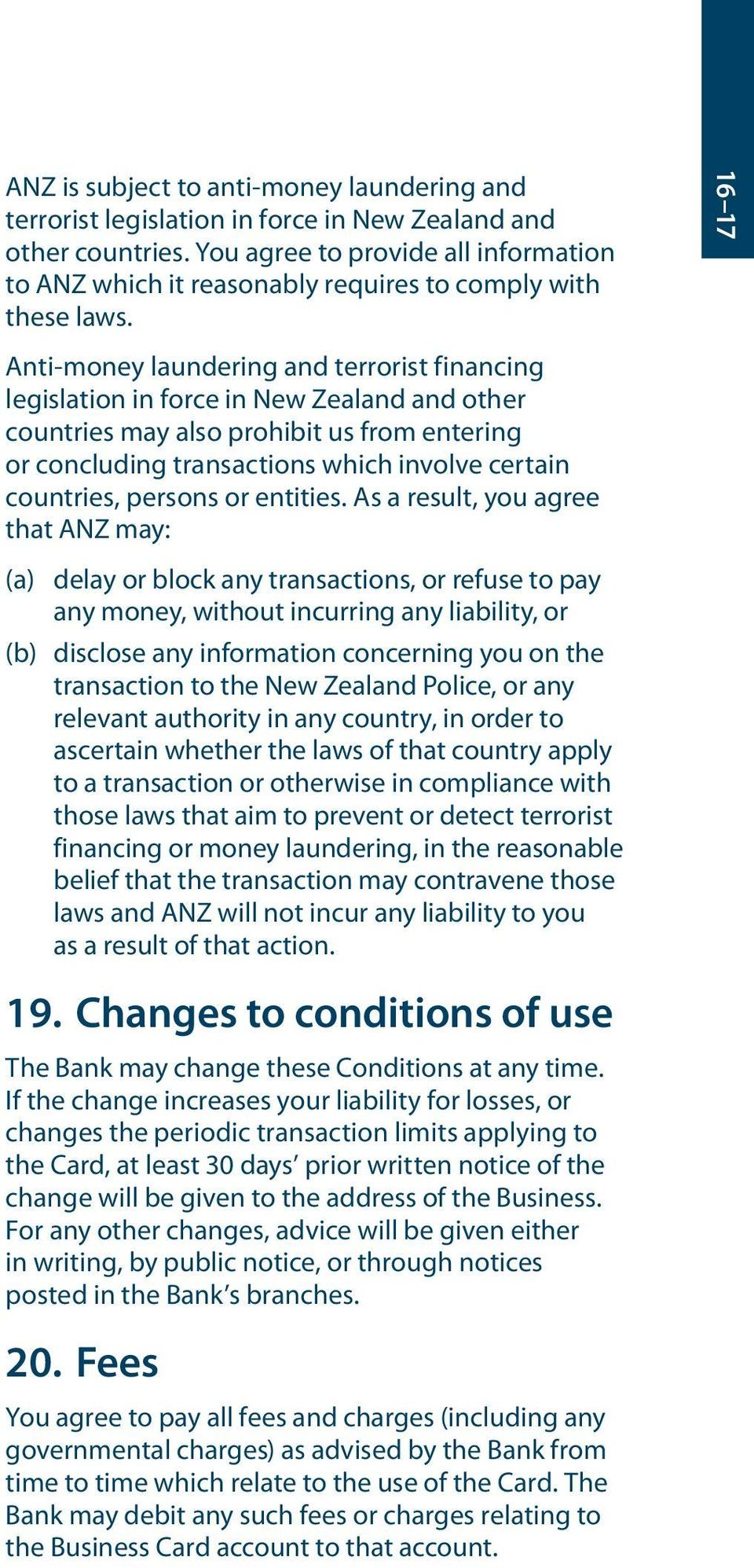 16 17 Anti-money laundering and terrorist financing legislation in force in New Zealand and other countries may also prohibit us from entering or concluding transactions which involve certain