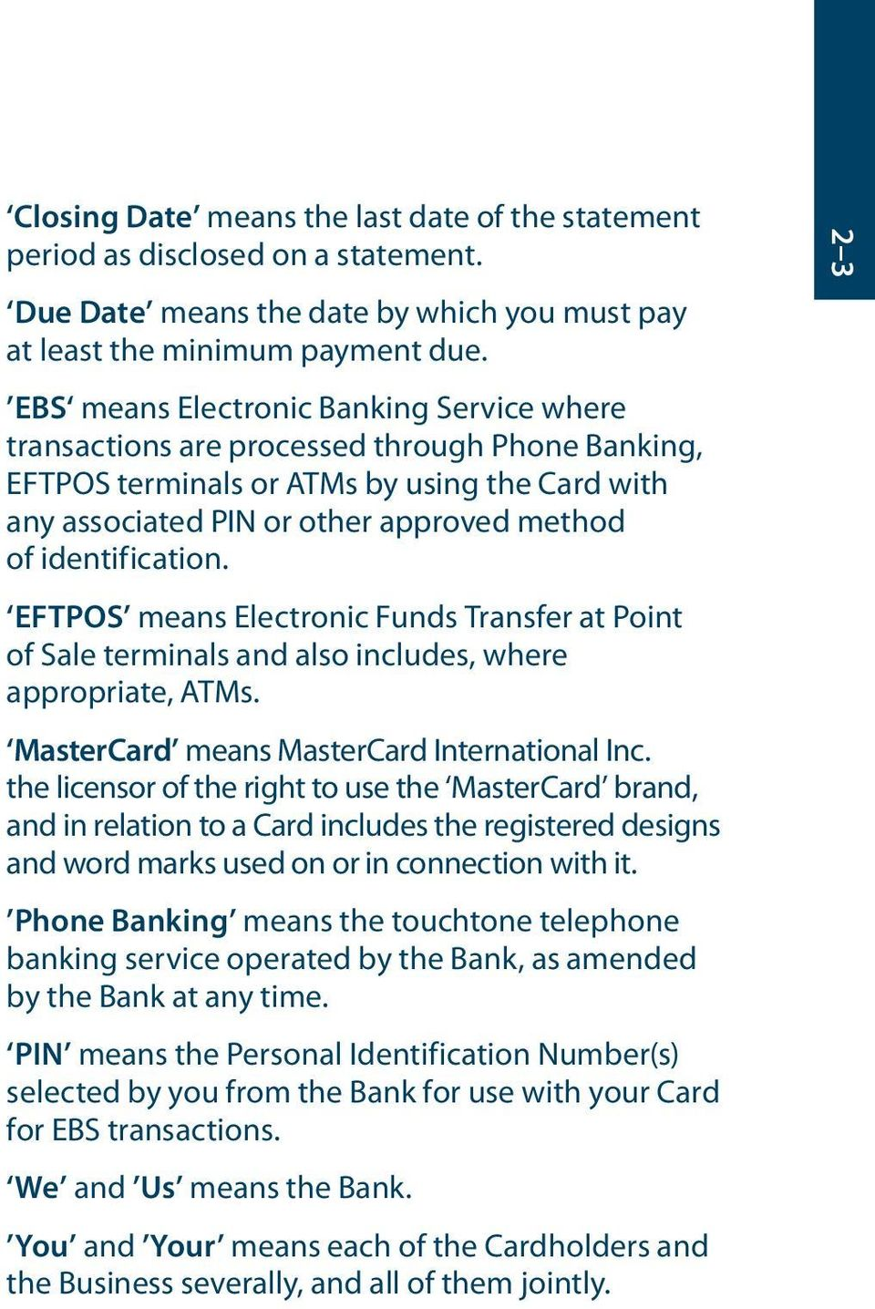 identification. EFTPOS means Electronic Funds Transfer at Point of Sale terminals and also includes, where appropriate, ATMs. MasterCard means MasterCard International Inc.