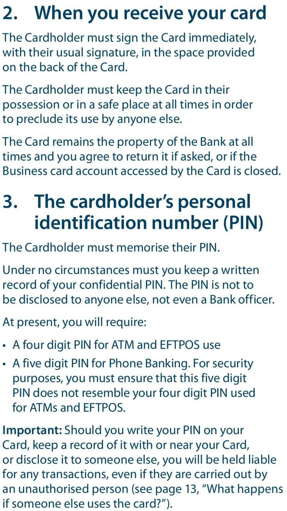 The Card remains the property of the Bank at all times and you agree to return it if asked, or if the Business card account accessed by the Card is closed. 3.