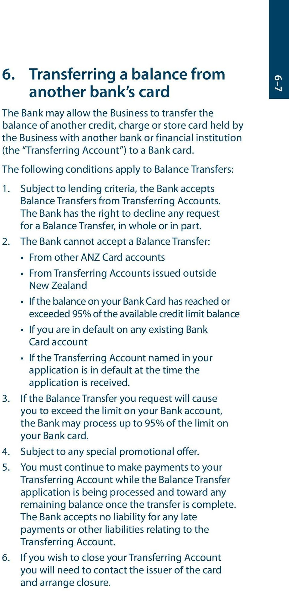Subject to lending criteria, the Bank accepts Balance Transfers from Transferring Accounts. The Bank has the right to decline any request for a Balance Transfer, in whole or in part. 2.